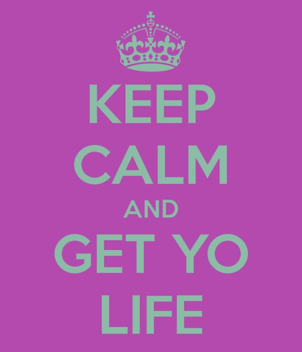 Keep Calm and Get Yo Life - The HAPPIest MD